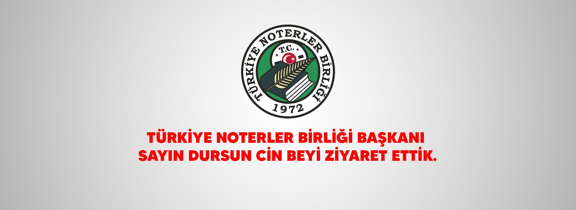 Türkiye Noterler Birliği Başkanı Sayın Dursun CİN Beyi ziyaret ettik.